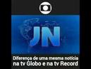 Veja a diferença de uma mesma notícia transmitida na GLOBO e em outra emissora GloboLixo