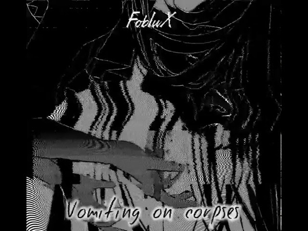 FobIuX— Vomiting on corpses