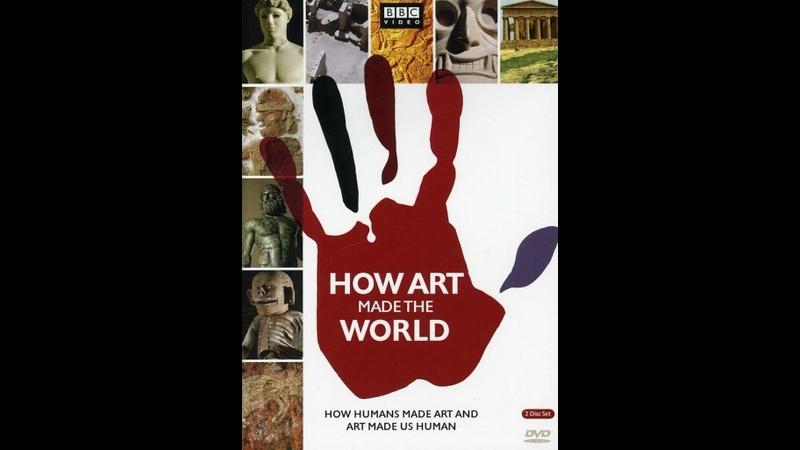 BBC Как искусство сотворило мир часть 1