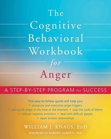 The Cognitive Behavioral Workbook for Anger - William J. Knaus