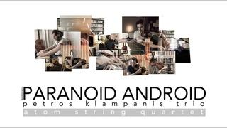Paranoid Android   Petros Klampanis trio & Atom String Quartet
