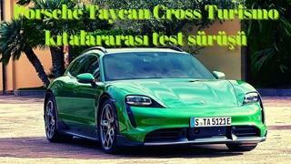 Porsche Taycan Cross Turismo kıtalararası test sürüşü